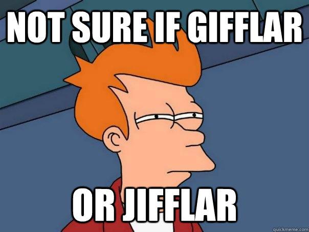 Not sure if gifflar or jifflar - Not sure if gifflar or jifflar  Futurama Fry
