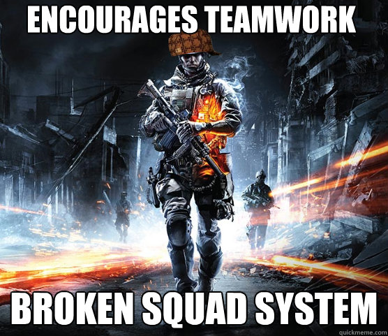 Encourages teamwork Broken squad system
