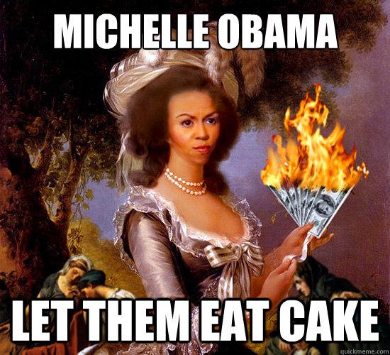 0ccb9aa271e5b743c378625a26681762f3a5f76a1578a40062389263f774c9e0 michelle obama let them eat cake michelle obama cake quickmeme
