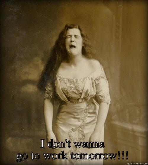 I DON'T WANNA GO TO WORK TOMORROW!!! 1890s Problems