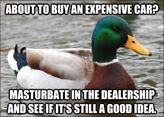 About to buy an expensive car? Masturbate in the dealership and see if it's still a good idea.