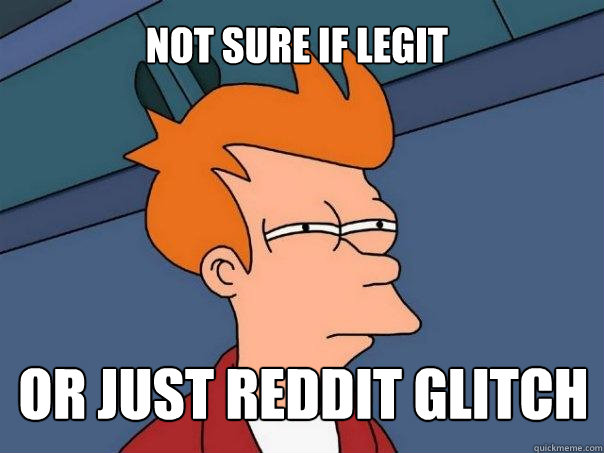 not sure if legit or just reddit glitch - not sure if legit or just reddit glitch  Futurama Fry