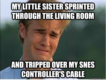 My little sister sprinted through the living room and tripped over my snes controller's cable - My little sister sprinted through the living room and tripped over my snes controller's cable  1990s Problems