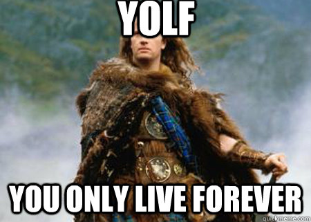 YOLF You only live FOREVER