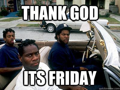 Funny Meme Its Friday : Hey rebbeca black it's friday let's roll bitch fuck friday