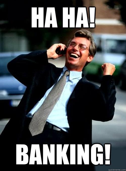 HA HA! banking!