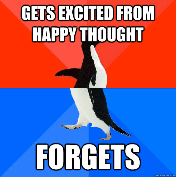 gets excited from happy thought forgets - gets excited from happy thought forgets  Socially Awesome Awkward Penguin