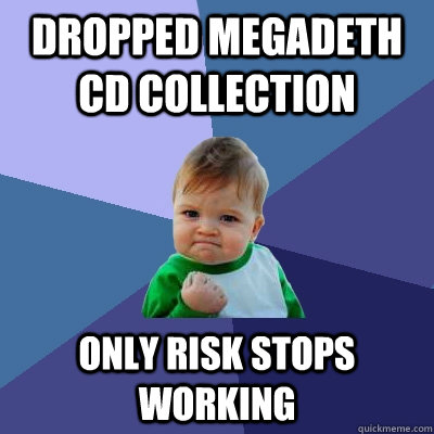 Dropped Megadeth cd collection only risk stops working - Dropped Megadeth cd collection only risk stops working  Success Kid