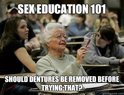 0cef7abc74e1199a1c9f913d0b504721711071ee2ce31b4c074efd2554bb7abf sex education 101 should dentures be removed before trying that