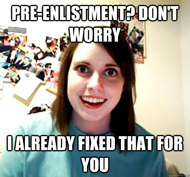 Pre-enlistment? don't worry i already fixed that for you - Pre-enlistment? don't worry i already fixed that for you  Misc