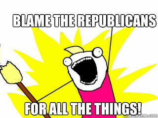 Blame the Republicans for all the things!