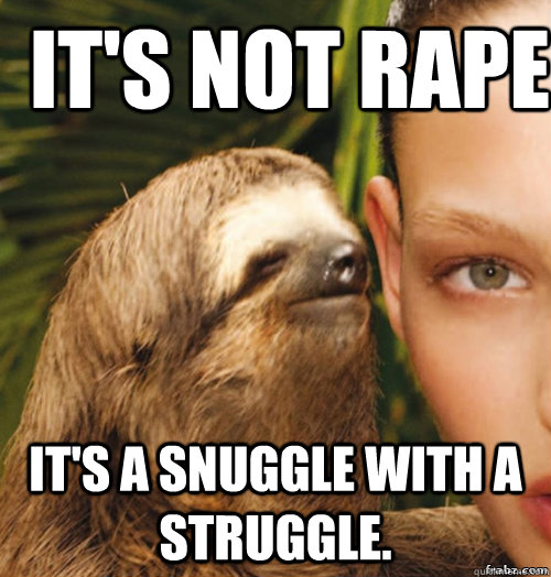 It's not rape it's a snuggle with a struggle.  rape sloth