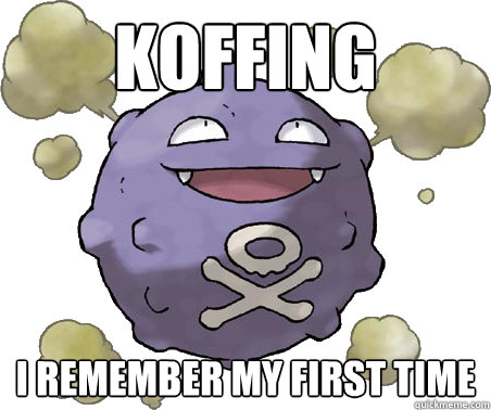 Koffing I remember my first time