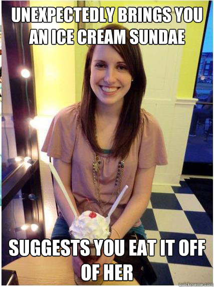 unexpectedly brings you an ice cream sundae suggests you eat it off of her - unexpectedly brings you an ice cream sundae suggests you eat it off of her  Misunderstood Girlfriend