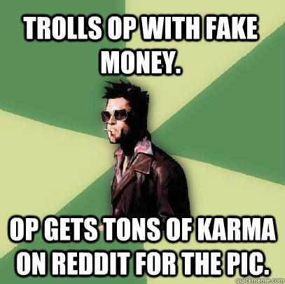 0d0731d17150fc6d5e16f32a6f625080b7440220adbadec2e0a497c7d53e799d trolls op with fake money op gets tons of karma on reddit for the