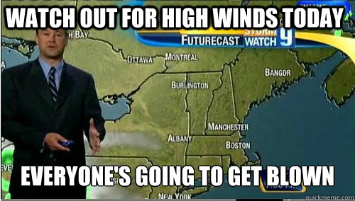 Watch out For high winds today Everyone's going to get blown - Watch out For high winds today Everyone's going to get blown  Misc