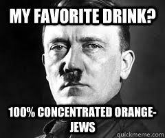 My Favorite Drink? 100% Concentrated Orange-Jews