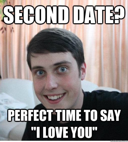 Second date? perfect time to say
