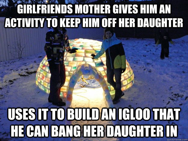 girlfriends mother gives him an activity to keep him off her daughter uses it to build an igloo that he can bang her daughter in - girlfriends mother gives him an activity to keep him off her daughter uses it to build an igloo that he can bang her daughter in  Misc