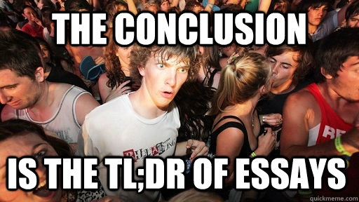 The conclusion Is the TL;DR of essays  - The conclusion Is the TL;DR of essays   Sudden Clarity Clarence