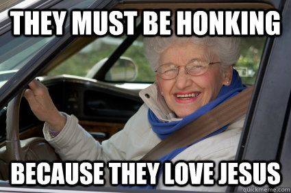 they must be honking because they love jesus