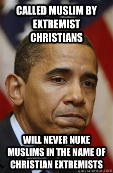 Called Muslim by extremist christians will never nuke Muslims in the name of christian extremists