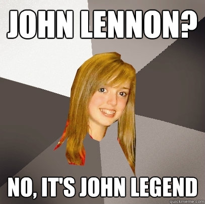 John Lennon? No, it's John Legend - John Lennon? No, it's John Legend  Musically Oblivious 8th Grader