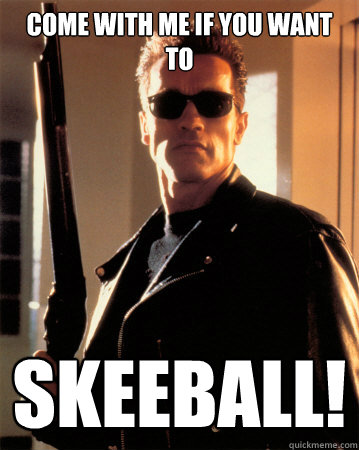Come With Me If You Want To Skeeball!