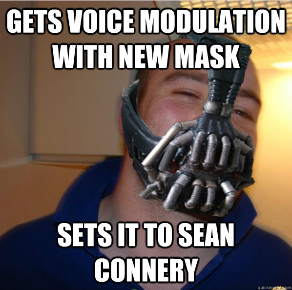 Gets voice modulation with new mask sets it to Sean Connery