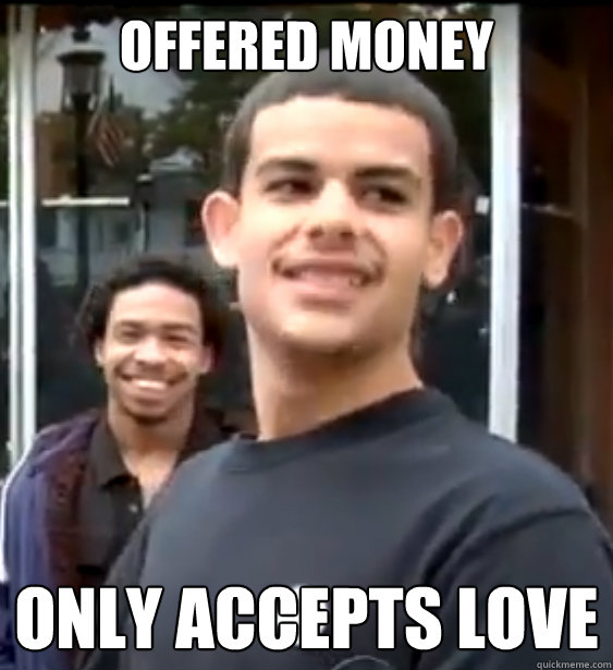 Offered Money Only accepts love