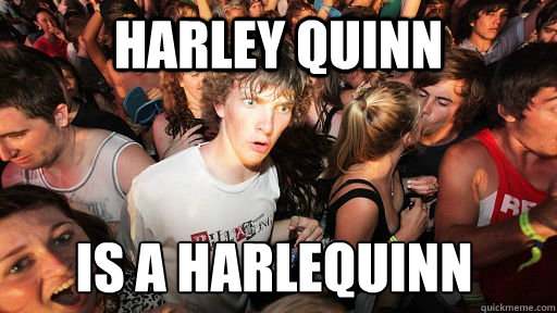 Harley Quinn is a harlequinn - Harley Quinn is a harlequinn  Sudden Clarity Clarence