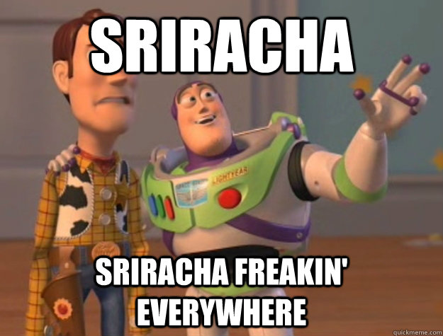 Sriracha Sriracha freakin' everywhere - Sriracha Sriracha freakin' everywhere  Buzz Lightyear