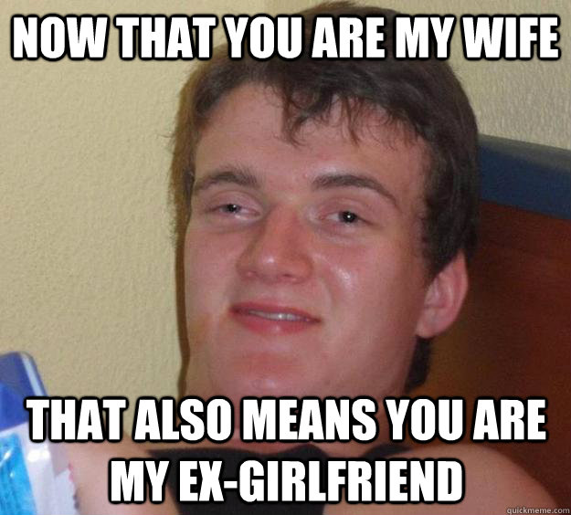 Now that you are my wife that also means you are my ex-girlfriend - Now that you are my wife that also means you are my ex-girlfriend  10 Guy