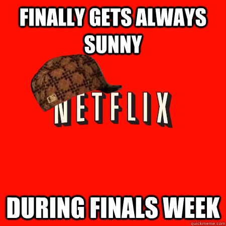 Finally gets always sunny during finals week - Finally gets always sunny during finals week  Scumbag Netflix