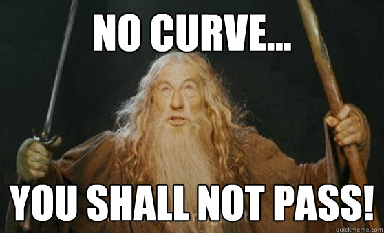 No curve... you shall not pass!
