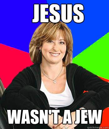 JESUS wasn't a Jew - JESUS wasn't a Jew  Sheltering Suburban Mom