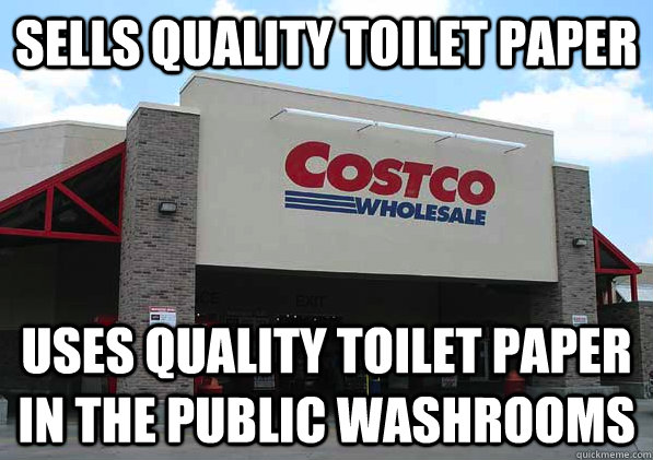 Sells quality toilet paper Uses quality toilet paper in the public washrooms