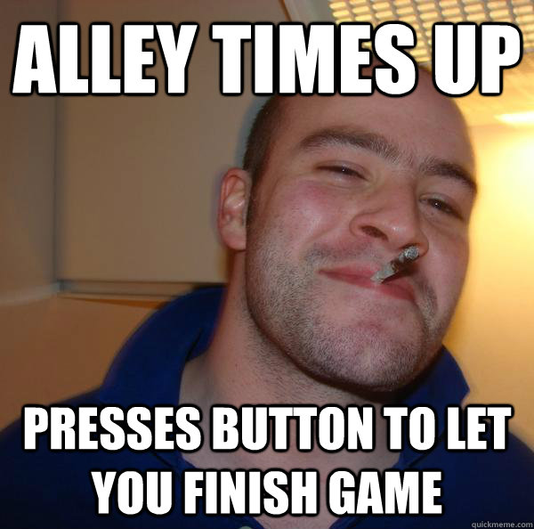 Alley times up Presses button to Let you finish game - Alley times up Presses button to Let you finish game  Misc