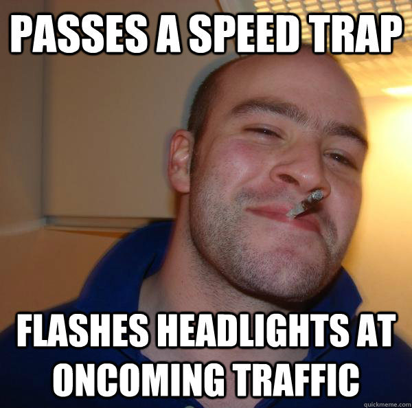 Passes a speed trap flashes headlights at oncoming traffic - Passes a speed trap flashes headlights at oncoming traffic  Misc