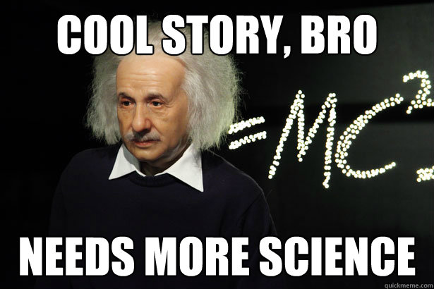 Cool story, bro Needs more science