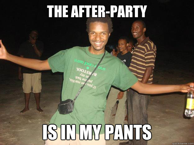 The After Party Is In My Pants Douchebag Steve Quickmeme