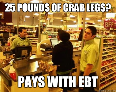 0d6c16d5e716afa79e5f77a74dbb3a9ea57d4f03d6c3442ee1505e63b02d55eb 25 pounds of crab legs? pays with ebt judgmental andy quickmeme,Crab Legs Meme