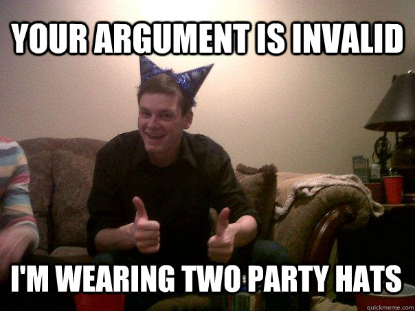 Your Argument Is Invalid Im Wearing Two Party Hats Rob The Ra