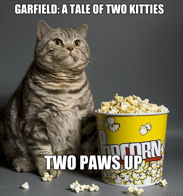 GARFIELD: A TALE OF TWO KITTIES TWO PAWS UP
