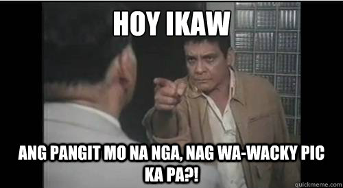 HOY IKAW Ang pangit mo na nga, nag wa-wacky pic ka pa?!  fpj balasubas