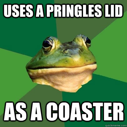 uses a pringles lid as a coaster - uses a pringles lid as a coaster  Foul Bachelor Frog