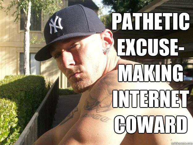 pathetic excuse-making internet coward