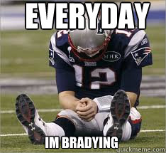 EVERYDAY IM BRADYING