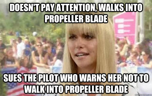 doesn't pay attention, walks into propeller blade Sues the pilot who warns her not to walk into propeller blade - doesn't pay attention, walks into propeller blade Sues the pilot who warns her not to walk into propeller blade  Scumbag Lauren Scruggs