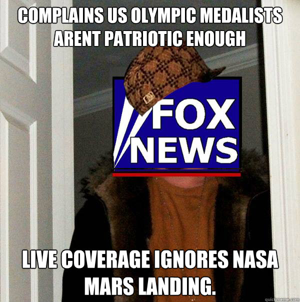 Complains US Olympic medalists arent patriotic enough Live coverage ignores NASA Mars landing. - Complains US Olympic medalists arent patriotic enough Live coverage ignores NASA Mars landing.  Scumbag Fox News